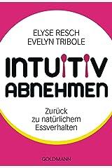 Intuitiv abnehmen: Zurück zu natürlichem Essverhalten (German Edition) Kindle Edition