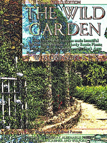 The Wild Garden: Or our Groves and Gardens made beautiful by the Naturalisation of Hardy Exotic Plants; being one way onwards from the Dark Ages (Illustrations) (English Edition)
