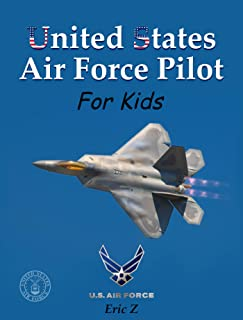 United States Air Force Pilot For Kids!: How To Become an Air Force Pilot (Leadership and Self-Esteem and Self-Respect Boo...