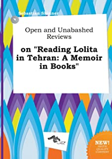 Open and Unabashed Reviews on Reading Lolita in Tehran: A Memoir in Books