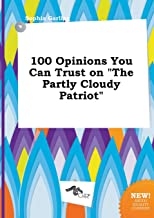 100 Opinions You Can Trust on the Partly Cloudy Patriot