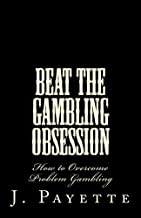 Beat the Gambling Obsession: How to Overcome Problem Gambling