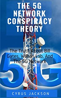The 5G Network Conspiracy Theory: The Truths About Bill Gates, Wuhan Lab, And The 5G Network