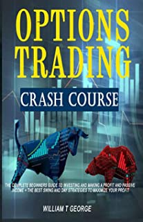 Options Trading Crash Course: The Complete Beginners Guide to Investing and Making a Profit and Passive Income + The Best ...