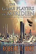 The Game Players of Meridien: Chronicles of the Second Empire (Chronicles of the Second Interstellar Empire of Mankind Boo...