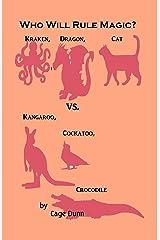 Who Will Rule Magic?: Kraken, Dragon, Cat vs. Kangaroo, Cockatoo, Crocodile Kindle Edition