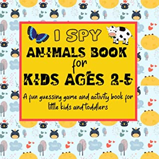 I Spy Animals Book For Kids Ages 2-5: A fun guessing game and activity book for little kids and toddlers