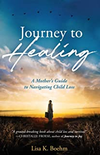 Journey to HEALING: A Mother's Guide to Navigating Child Loss