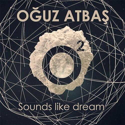 Sounds Like Dream  Explicit  by Oğuz Atbaş on Amazon Music - Amazon.com 1b9a24aa96c35