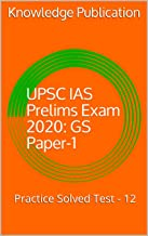 UPSC IAS Prelims Exam 2020: GS Paper-1: Practice Solved Test - 12 (English Edition)