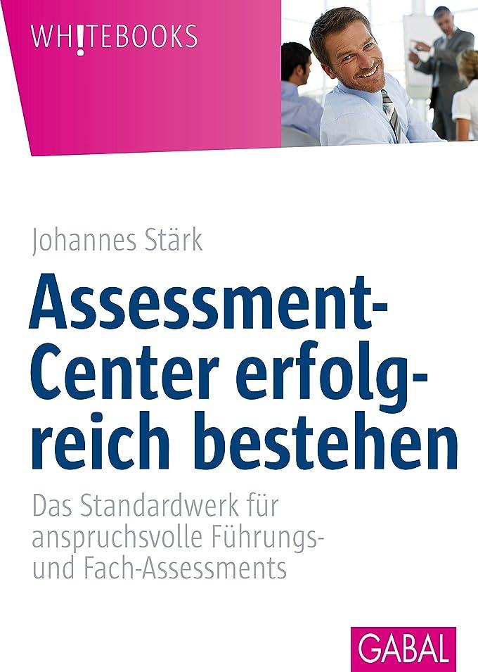 ゲートウェイ始まり学校教育Assessment-Center erfolgreich bestehen: Das Standardwerk für anspruchsvolle Führungs- und Fach-Assessments (Whitebooks) (German Edition)