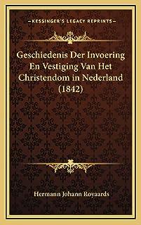 Geschiedenis Der Invoering En Vestiging Van Het Christendom in Nederland (1842)