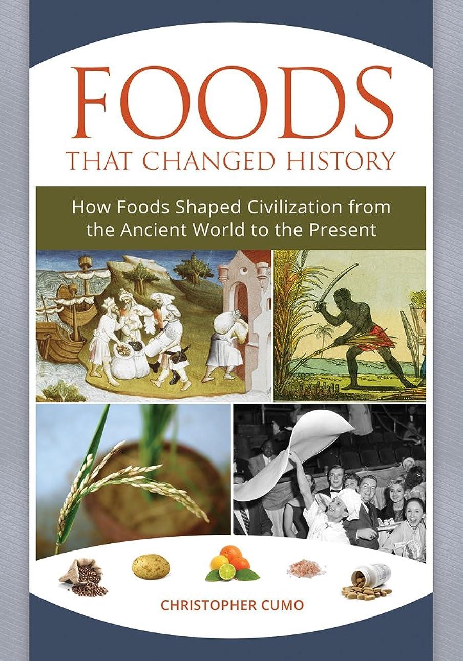 不規則なベース水没Foods that Changed History: How Foods Shaped Civilization from the Ancient World to the Present: How Foods Shaped Civilization from the Ancient World to the Present (English Edition)