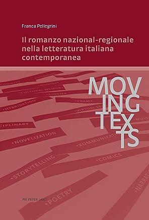 Il romanzo nazional-regionale nella letteratura italiana contemporanea (Moving Texts / Testi mobili Vol. 6)