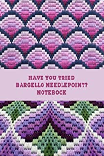Have You Tried Bargello Needlepoint Notebook: Notebook|Journal| Diary/ Lined - Size 6x9 Inches 100 Pages