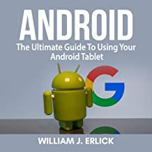 Android: The Ultimate Guide to Using Your Android Tablet
