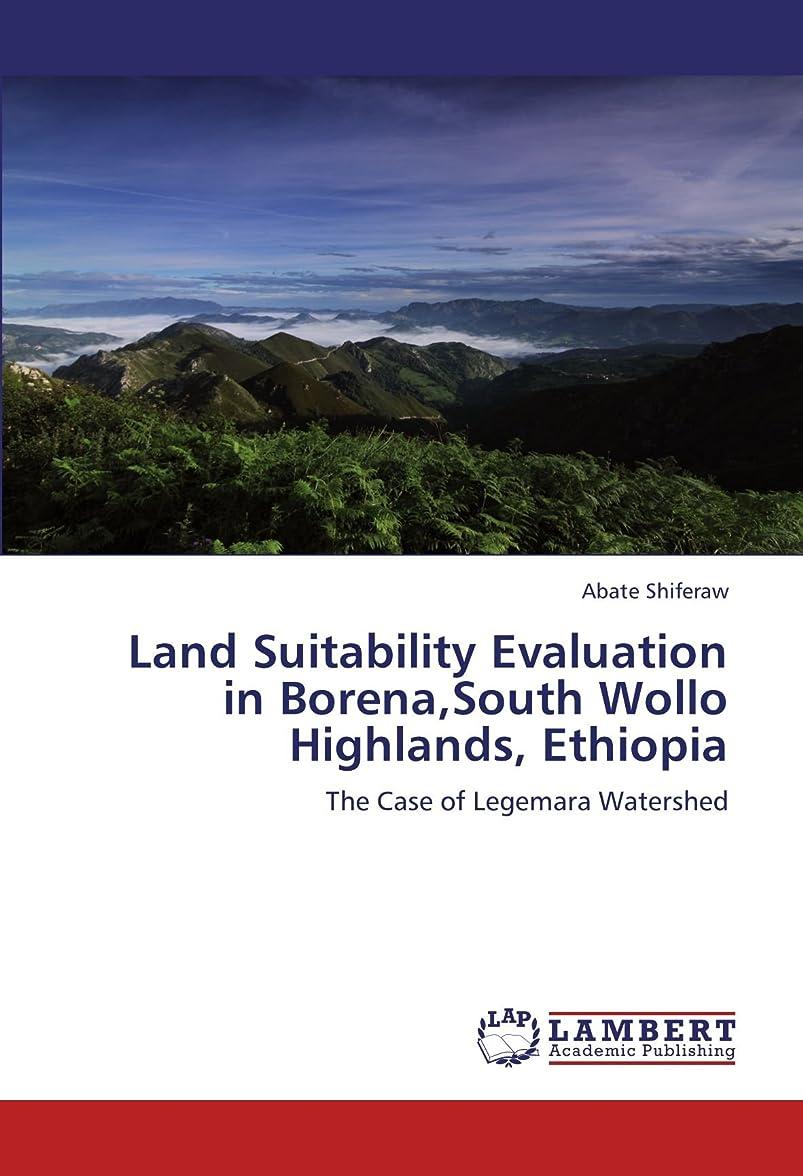 薬理学確執栄養Land Suitability Evaluation in Borena, South Wollo Highlands, Ethiopia