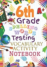 6th Grade Spelling Words Testing Vocabulary Activity Notebook: Sixth Grade Homeschool Curriculum: Blank Spelling Worksheets, Creative Writing ... Activity Pages & Grades Tracker Workbook