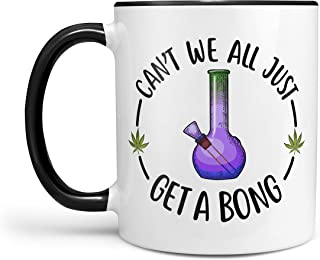 Can't We All Just Get A Bong 11 Ounce Coffee Mug - Stoner Gifts, Pot Gifts, Funny Gift for Smoker, Funny Weed Gifts, Marijuana Gift, Weed Smoker Gift, Funny Stoner Mug
