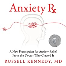 Anxiety Rx: A New Prescription for Anxiety Relief from the Doctor Who Created It