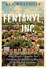 Fentanyl, Inc.: How Rogue Chemists Are Creating the Deadliest Wave of the Opioid Epidemic