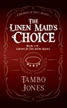 The Linen Maid's Choice: Book 3 of Ghosts in the Snow series