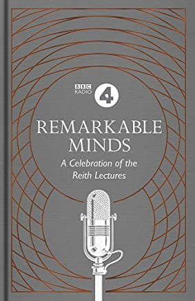 Remarkable Minds: A Celebration of the Reith Lectures