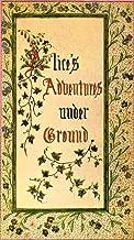 Alice's Adventures Under Ground (Illustrated) (English Edition)
