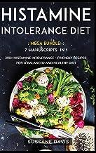 HISTAMINE INTOLERANCE DIET: MEGA BUNDLE - 7 Manuscripts in 1 - 300+ Histamine Intolerance - friendly recipes for a balance...