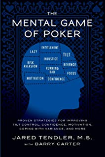 The Mental Game of Poker: Proven Strategies for Improving Tilt Control, Confidence, Motivation, Coping with Variance, and ...