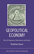 Geopolitical Economy: After US Hegemony, Globalization and Empire (The Future of World Capitalism)