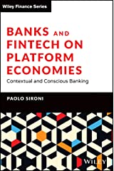 Banks and Fintech on Platform Economies: Contextual and Conscious Banking (The Wiley Finance Series) Hardcover
