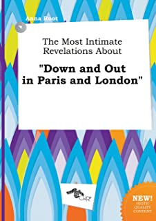 The Most Intimate Revelations about Down and Out in Paris and London