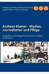 Andreas Klamm - Medien, Journalismus und Pflege: Biografie und Bibliografie eines Journalisten und Autors Taschenbuch