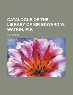 Catalogue of the Library of Sir Edward W. Watkin, M.P.