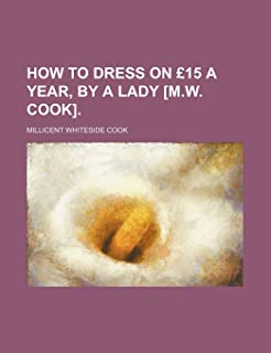 How to Dress on 15 a Year, by a Lady [M.W. Cook].