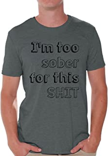 Awkward Styles Men's I'm Too Sober for This Shit T Shirt Tops Funny Drinking