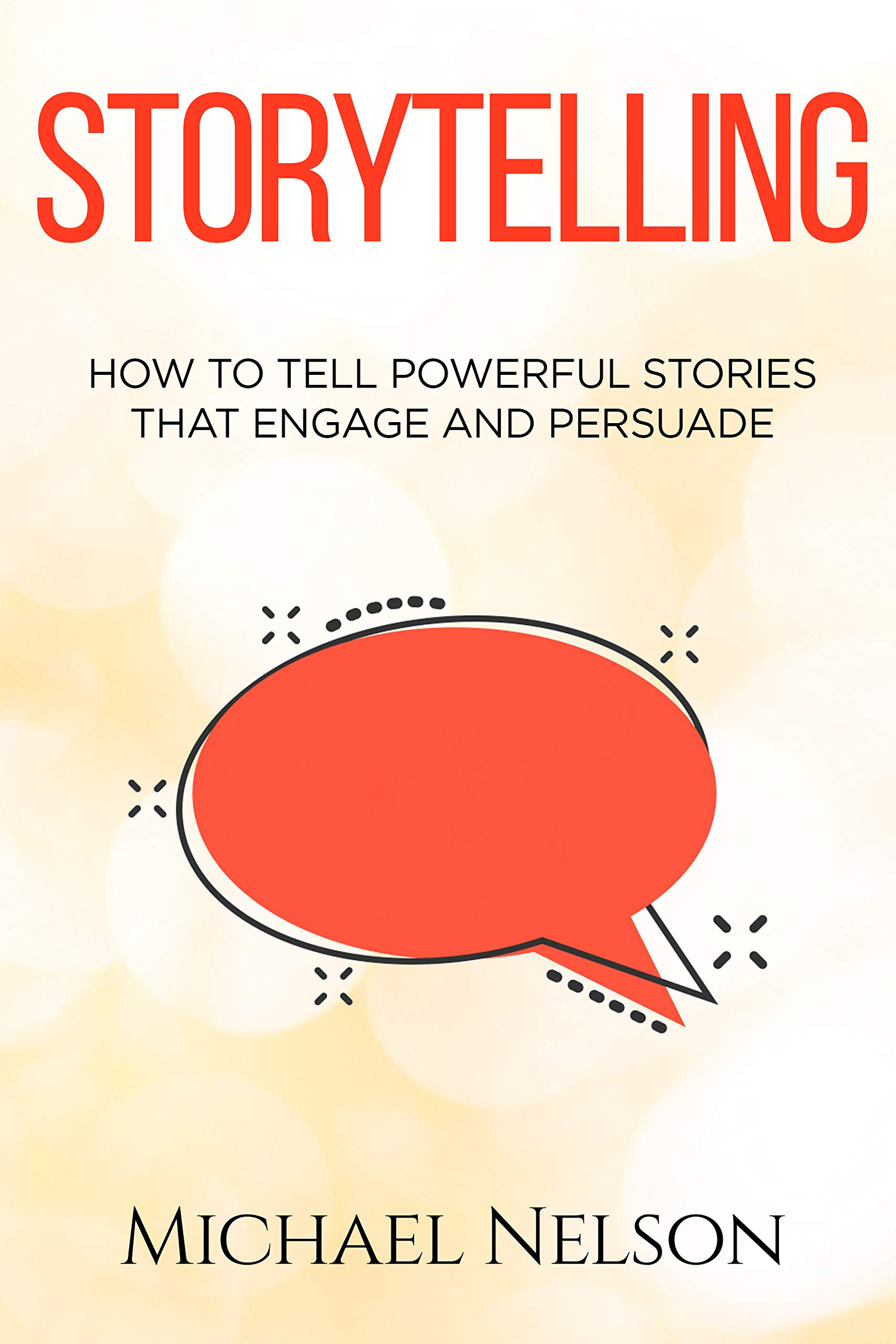 Storytelling: How to tell powerful stories that engage and persuade