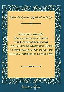 Constitution Et Reglements de l'Union Des Commis-Marchands de la Cite de Montreal Sous Le Patronage de St. Ignace de Loyol...