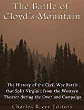 The Battle of Cloyd's Mountain: The History of the Civil War Battle that Split Virginia from the Western Theater during the Overland Campaign