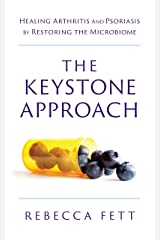 The Keystone Approach: Healing Arthritis and Psoriasis by Restoring the Microbiome Kindle Edition