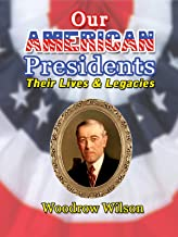 Our American Presidents - Their Lives & Legacies - Woodrow Wilson