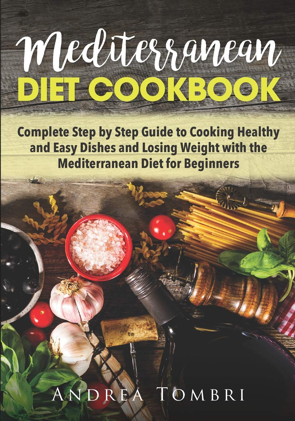 Image OfMediterranean Diet Cookbook: Complete Step By Step Guide To Cooking Healthy And Easy Dishes And Losing Weight With The Med...