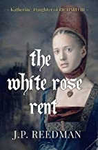 The White Rose Rent: Katherine, Daughter of Richard III (Medieval Babes: Tales of Little-Known Ladies Book 4) (English Edi...