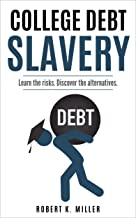 College Debt Slavery : Is college right for you? Discover yourself!