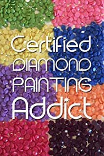 Certified Diamond Painting Addict: Log Book to Track DP Art Projects (Journal for Diamond Painting Art Enthusiasts)