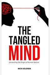 The Tangled Mind: Unraveling the Origin of Human Nature Kindle Edition