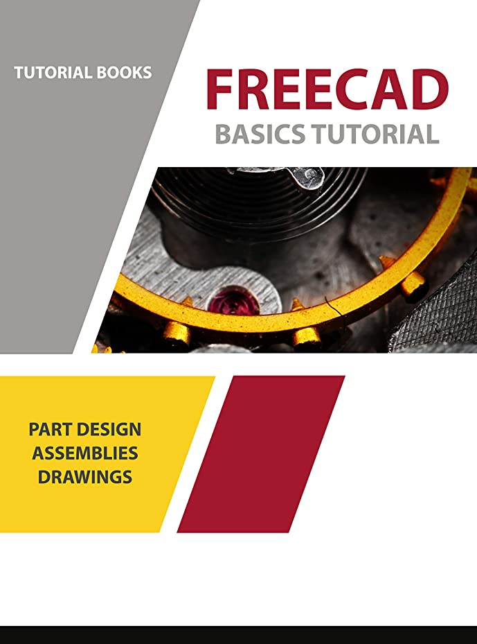 オープナー包括的征服するFreeCAD Basics Tutorial: Part Design, Assemblies, and Drawings (For Windows) (English Edition)