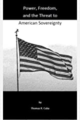 Power, Freedom, and the Threat to American Sovereignty Kindle Edition