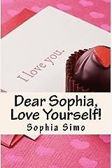 Dear Sophia, Love Yourself! Kindle Edition